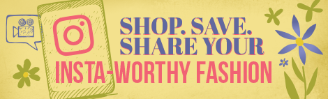 Shop. Save. Share your Insta-worthy fashion